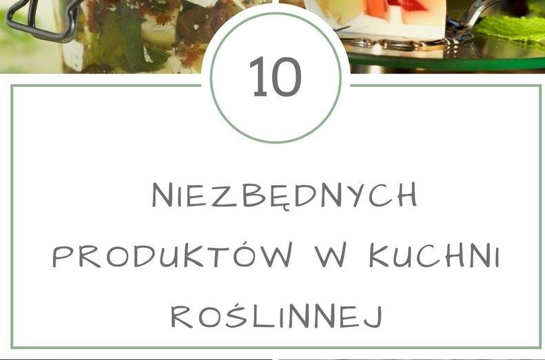 10 niezbędnych produktów w kuchni roślinnej